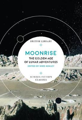 MOONRISE: The Golden Age of Lunar Adventures edited by Mike